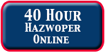 Enroll in the 40 Hour Hazwoper Online Training Course