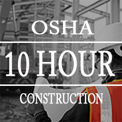 Enroll in the OSHA 10 Hour Construction Training Course